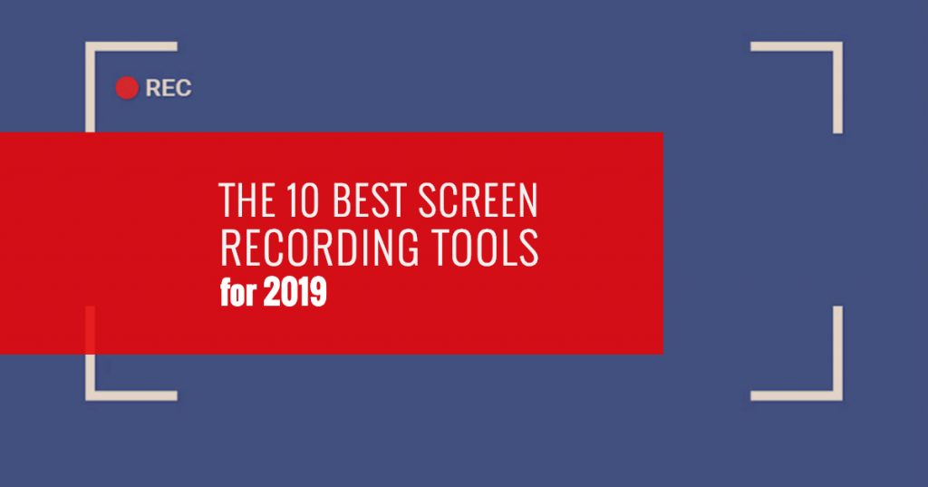 The 10 Best Screen Recording Tools for 2019