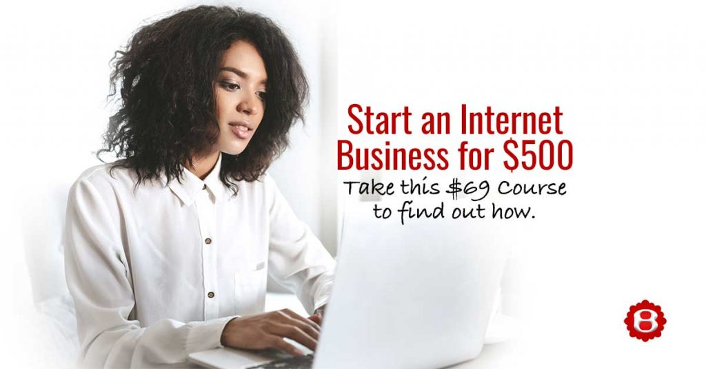 Start an Internet Business for $500 Take this $69 Course to find out how.